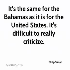 Philip Simon  - It's the same for the Bahamas as it is for the United States. It's difficult to really criticize.