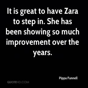 Pippa Funnell  - It is great to have Zara to step in. She has been showing so much improvement over the years.