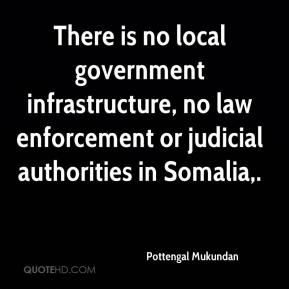 Pottengal Mukundan  - There is no local government infrastructure, no law enforcement or judicial authorities in Somalia.
