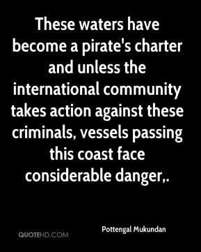 These waters have become a pirate's charter and unless the international community takes action against these criminals, vessels passing this coast face considerable danger.