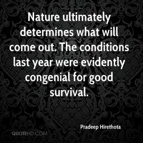 Nature ultimately determines what will come out. The conditions last year were evidently congenial for good survival.