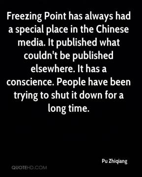 Pu Zhiqiang  - Freezing Point has always had a special place in the Chinese media. It published what couldn't be published elsewhere. It has a conscience. People have been trying to shut it down for a long time.