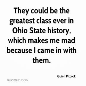 Quinn Pitcock  - They could be the greatest class ever in Ohio State history, which makes me mad because I came in with them.