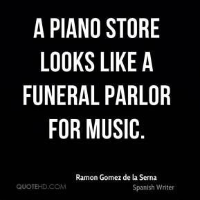 A piano store looks like a funeral parlor for music.