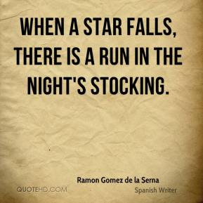 Ramon Gomez de la Serna  - When a star falls, there is a run in the night's stocking.