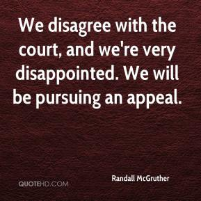 Randall McGruther  - We disagree with the court, and we're very disappointed. We will be pursuing an appeal.
