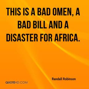 Randall Robinson  - This is a bad omen, a bad bill and a disaster for Africa.