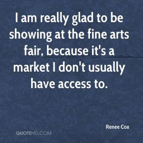 Renee Cox  - I am really glad to be showing at the fine arts fair, because it's a market I don't usually have access to.