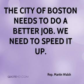 The city of Boston needs to do a better job. We need to speed it up.