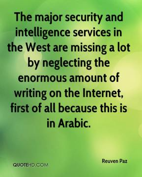 Reuven Paz  - The major security and intelligence services in the West are missing a lot by neglecting the enormous amount of writing on the Internet, first of all because this is in Arabic.