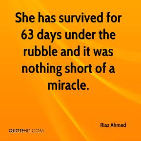 Riaz Ahmed  - She has survived for 63 days under the rubble and it was nothing short of a miracle.