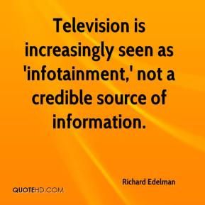 Television is increasingly seen as 'infotainment,' not a credible source of information.