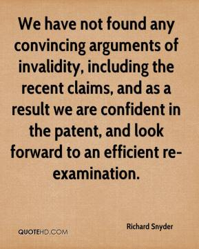 Richard Snyder  - We have not found any convincing arguments of invalidity, including the recent claims, and as a result we are confident in the patent, and look forward to an efficient re-examination.