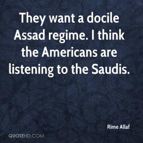 Rime Allaf  - They want a docile Assad regime. I think the Americans are listening to the Saudis.