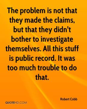 The problem is not that they made the claims, but that they didn't bother to investigate themselves. All this stuff is public record. It was too much trouble to do that.