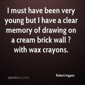 I must have been very young but I have a clear memory of drawing on a cream brick wall ? with wax crayons.