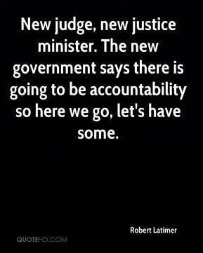 Robert Latimer  - New judge, new justice minister. The new government says there is going to be accountability so here we go, let's have some.