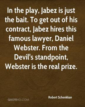 In the play, Jabez is just the bait. To get out of his contract, Jabez hires this famous lawyer, Daniel Webster. From the Devil's standpoint, Webster is the real prize.
