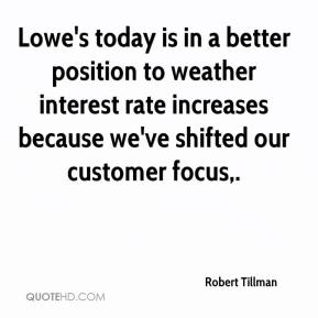 Robert Tillman  - Lowe's today is in a better position to weather interest rate increases because we've shifted our customer focus.