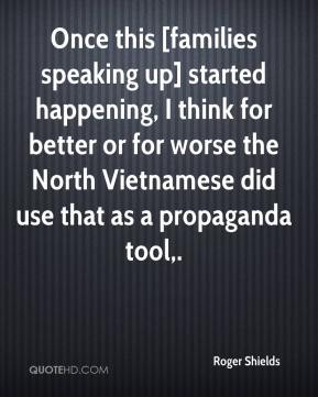 Roger Shields  - Once this [families speaking up] started happening, I think for better or for worse the North Vietnamese did use that as a propaganda tool.