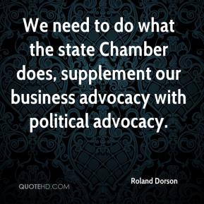 We need to do what the state Chamber does, supplement our business advocacy with political advocacy.