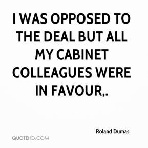 Roland Dumas  - I was opposed to the deal but all my cabinet colleagues were in favour.