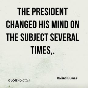 The president changed his mind on the subject several times.