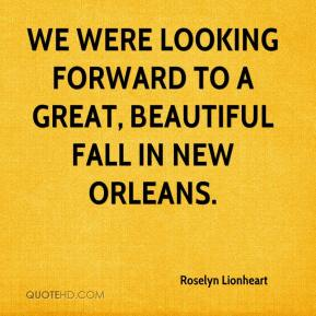 Roselyn Lionheart  - We were looking forward to a great, beautiful fall in New Orleans.