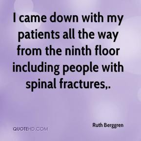 Ruth Berggren  - I came down with my patients all the way from the ninth floor including people with spinal fractures.