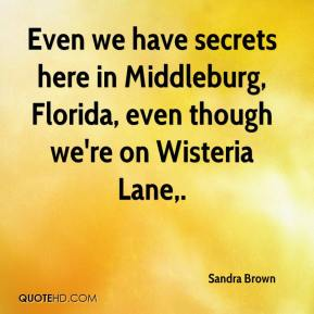 Sandra Brown  - Even we have secrets here in Middleburg, Florida, even though we're on Wisteria Lane.