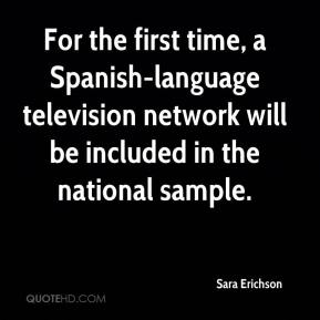 Sara Erichson  - For the first time, a Spanish-language television network will be included in the national sample.