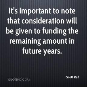 Scott Reif  - It's important to note that consideration will be given to funding the remaining amount in future years.