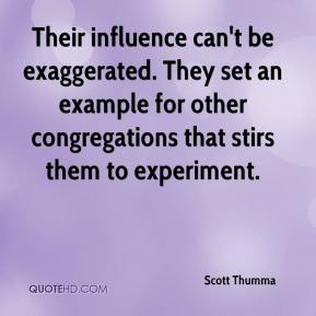 Scott Thumma  - Their influence can't be exaggerated. They set an example for other congregations that stirs them to experiment.