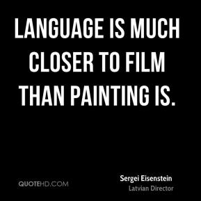 Language is much closer to film than painting is.