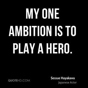 My one ambition is to play a hero.