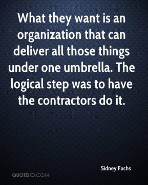 Sidney Fuchs  - What they want is an organization that can deliver all those things under one umbrella. The logical step was to have the contractors do it.