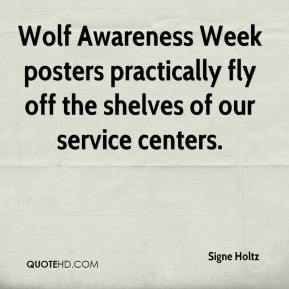 Signe Holtz  - Wolf Awareness Week posters practically fly off the shelves of our service centers.