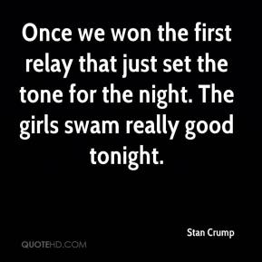 Stan Crump  - Once we won the first relay that just set the tone for the night. The girls swam really good tonight.