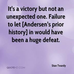 Stan Twardy  - It's a victory but not an unexpected one. Failure to let [Andersen's prior history] in would have been a huge defeat.