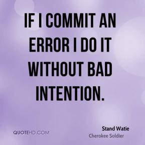If I commit an error I do it without bad intention.