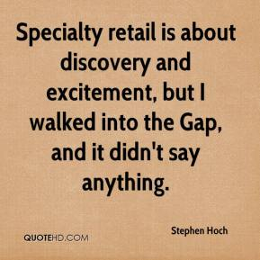 Stephen Hoch  - Specialty retail is about discovery and excitement, but I walked into the Gap, and it didn't say anything.
