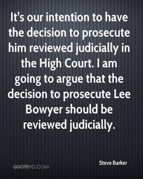 It's our intention to have the decision to prosecute him reviewed judicially in the High Court. I am going to argue that the decision to prosecute Lee Bowyer should be reviewed judicially.