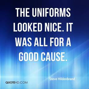 Steve Hildenbrand  - The uniforms looked nice. It was all for a good cause.