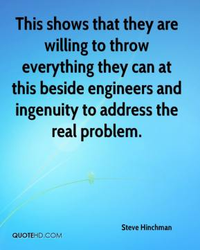 Steve Hinchman  - This shows that they are willing to throw everything they can at this beside engineers and ingenuity to address the real problem.