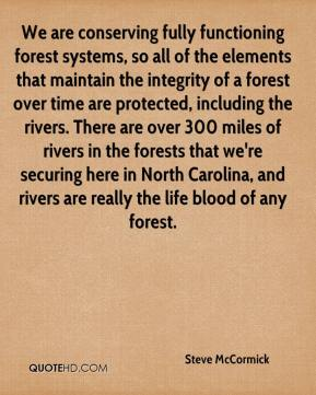 Steve McCormick  - We are conserving fully functioning forest systems, so all of the elements that maintain the integrity of a forest over time are protected, including the rivers. There are over 300 miles of rivers in the forests that we're securing here in North Carolina, and rivers are really the life blood of any forest.