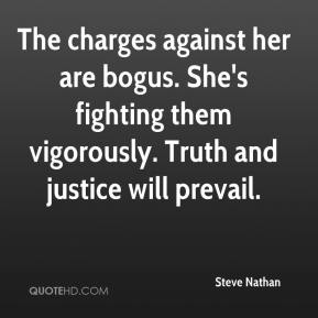 Steve Nathan  - The charges against her are bogus. She's fighting them vigorously. Truth and justice will prevail.