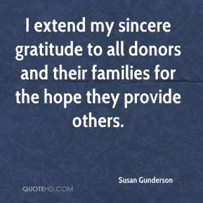 Susan Gunderson  - I extend my sincere gratitude to all donors and their families for the hope they provide others.
