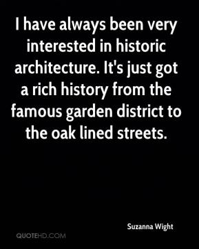 Suzanna Wight  - I have always been very interested in historic architecture. It's just got a rich history from the famous garden district to the oak lined streets.