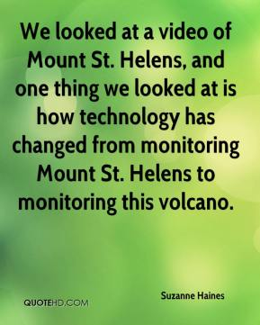 Suzanne Haines  - We looked at a video of Mount St. Helens, and one thing we looked at is how technology has changed from monitoring Mount St. Helens to monitoring this volcano.
