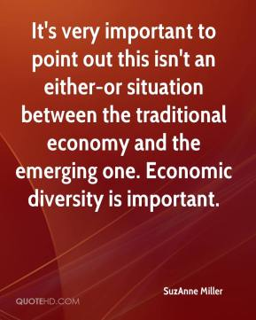 It's very important to point out this isn't an either-or situation between the traditional economy and the emerging one. Economic diversity is important.